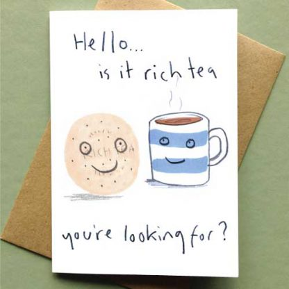Hello Is It Rich Tea Your Looking For? Card